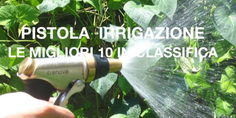 Pistola Irrigazione | la classifica dei 10 modelli più venduti